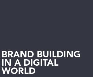 Brand Building in a Digital World
