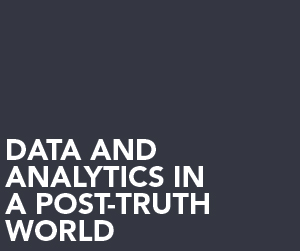 Data and analytics in a post-truth world