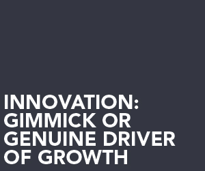 Innovation - gimmick or genuine driver of growth