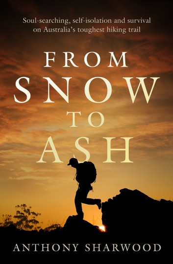 From Snow to Ash by Anthony Sharwood