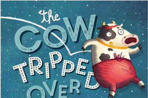 CBCA Short List 2016: The Cow Tripped Over The Moon by Tony Wilson