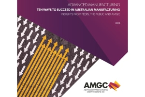 AMGC's 10 ways for Aussie manufacturers to succeed