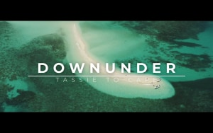 VIDEO: Downunder - Tassie to Cape (trailer)