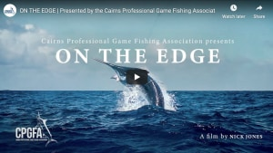 VIDEO: On The Edge – Presented by the Cairns Professional Game Fishing Association