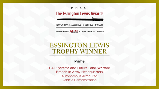 The winner of this year's Essington Lewis Trophy – Prime is BAE Systems Australia and Future Land Warfare Systems in Australian Army headquarters for Autonomous Armoured Vehicle Demonstration.