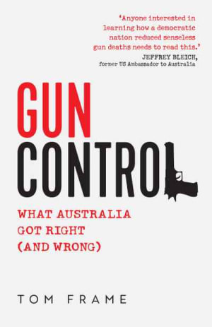 Loose Cannon Book Review: Tom Frame 'Gun Control: What Australia got right (and wrong)'