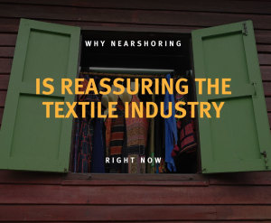 Advertorial: Why Nearshoring Is Reassuring the Textile Industry Right Now