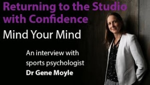 Mind your mind: returning to the studio with confidence